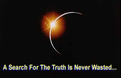 A search for the truth is never wasted... -