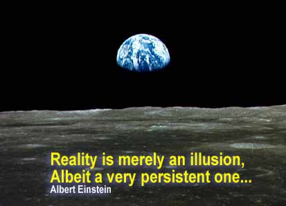 Reality is merely an illusion, Albeit a very persistent one... -Albert Einstein